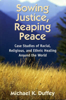Sowing Justice, Reaping Peace: Case Studies of Racial, Religious, and Ethnic Healing Around the World (Paperback)