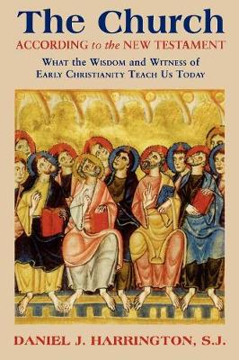 The Church According to the New Testament: What the Wisdom and Witness of Early Christianity Teach Us Today (Paperback)