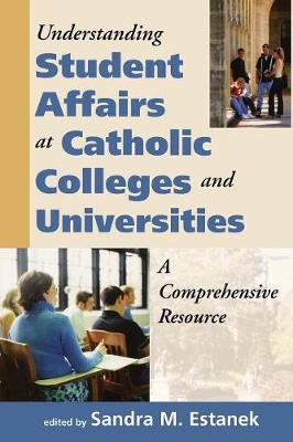 Understanding Student Affairs at Catholic Colleges and Universities: A Comprehensive Resource - Catholic Studies (Paperback)