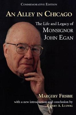 An Alley in Chicago: The Life and Legacy of Monsignor John Egan (Paperback)