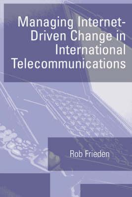 Managing Internet-driven Change in International Telecommunications - Telecommunications Library (Hardback)