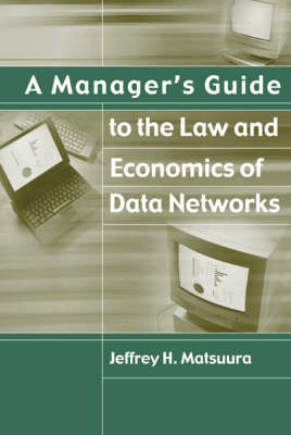 A Manager's Guide to the Law and Economics of Data Networks - Communications management library (Hardback)