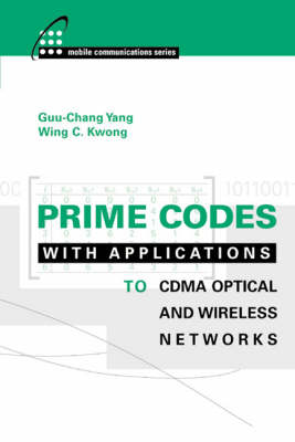 Prime Codes with Applications to CDMA Optical and Wireless Networks - Mobile Communications Library (Hardback)
