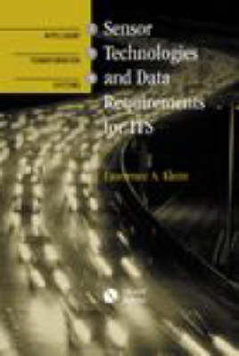 Sensor Technologies and Data Requirements for ITS - Intelligent Transportation Systems Library (Hardback)