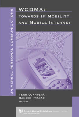 WCDMA: Towards IP Mobility and Mobile Internet - Universal Personal Communications Library (Hardback)