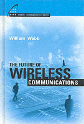 The Future of Wireless Communications - Mobile Communications Library (Hardback)