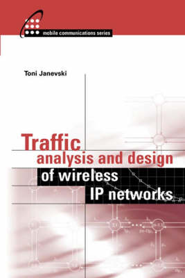 Traffic Analysis and Design of Wireless IP Networks - Mobile Communications Library (Hardback)