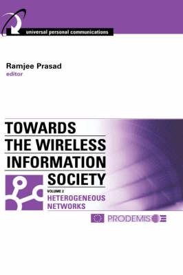 Towards the Wireless Information Society: Heterogeneous Mobile, Satellite and Broadcast Networks v. 2 (Hardback)
