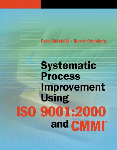 Systematic Process Improvement Using ISO 9001:2000 and CMMI - Computing Library (Hardback)
