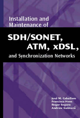Installation and Maintenance of Sdh/Sonet, ATM, Xdsl, and Synchronization Networks (Hardback)