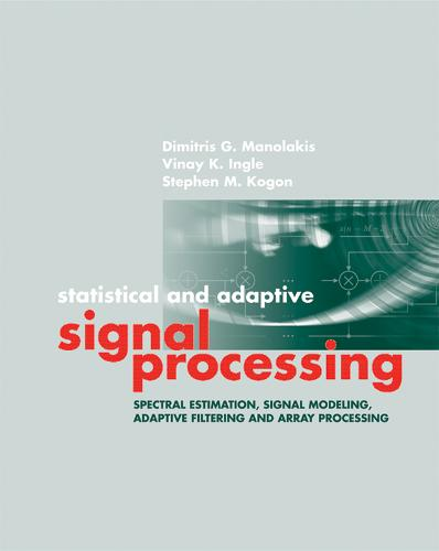 Statistical and Adaptive Signal Processing: Spectral Estimation, Signal Modeling, Adaptive Filtering and Array Processing (Hardback)