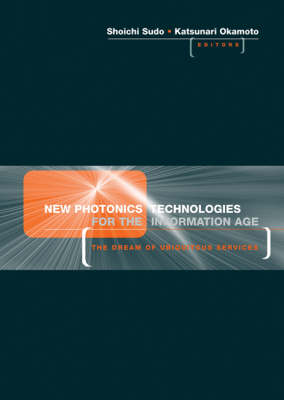 New Photonics Technologies for the Information Age: The Dream of Ubiquitous Services (Hardback)
