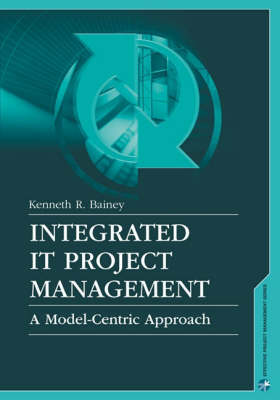 Integrated IT Project Management: A Model-centric Approach (Hardback)