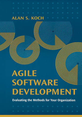 Agile Software Development: Evaluating the Methods for Your Organization (Hardback)