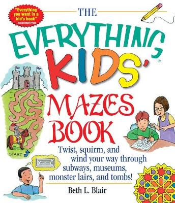 The Everything Kids' Mazes Book: Twist, Squirm, and Wind Your Way Through Subways, Museums, Monster Lairs, and Tombs - Everything (R) Kids (Paperback)
