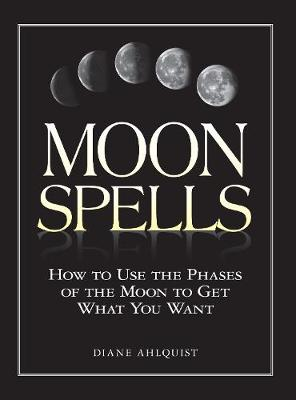 Moon Spells: How to Use the Phases of the Moon to Get What You Want (Paperback)
