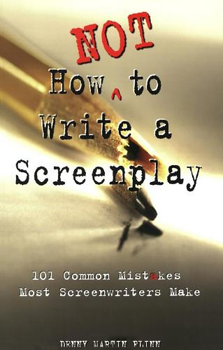 How Not to Write a Screenplay: 101 Common Mistakes Most Screenwriters Make (Paperback)