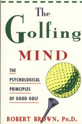 The Golfing Mind: The Psychological Principles of Good Golf (Paperback)