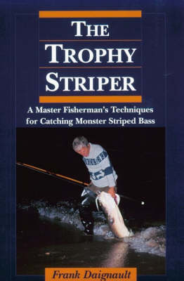 Trophy Striper: A Master Fisherman's Techniques for Catching Monster Striped Bass (Paperback)