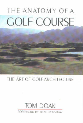 Anatomy of a Golf Course: The Art of Golf Architecture (Hardback)