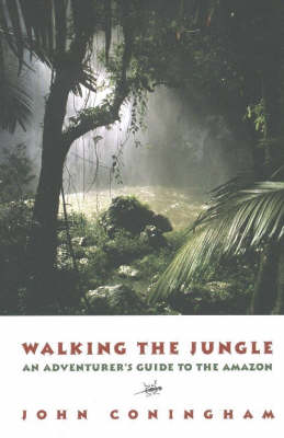 Walking the Jungle: An Adventurer's Guide to the Amazon (Paperback)