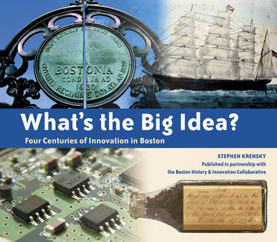 What's the Big Idea? Four Centuries of Innovation in Boston (Paperback)