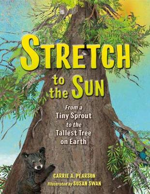 Stretch to the Sun: From a Tiny Sprout to the Tallest Tree on Earth (Hardback)