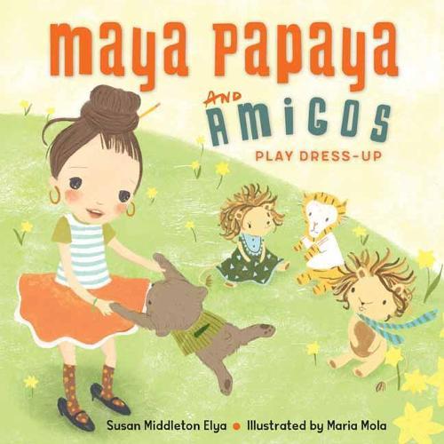 Maya Papaya and Amigos Play Dress-Up (Hardback)