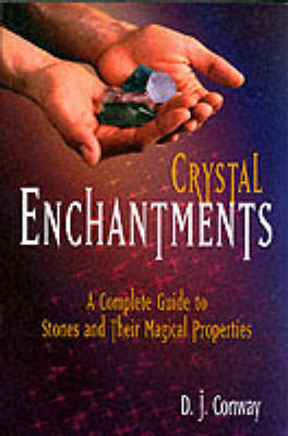 Crystal Enchantments: A Complete Guide to Stones & Their Magical Properties (Paperback)