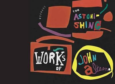 The Astonishing Works Of John Altoon (Hardback)