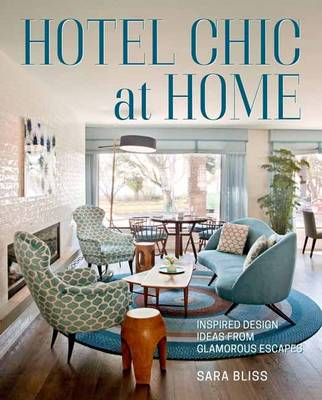 Hotel Chic at Home: Design Inspiration from the World's Most Inviting Inns (Hardback)