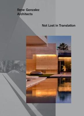 Rene Gonzalez Architects: Not Lost in Translation (Hardback)