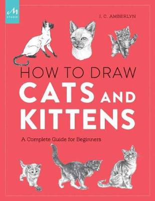 How To Draw Cats And Kittens: A Complete Guide for Beginners (Paperback)