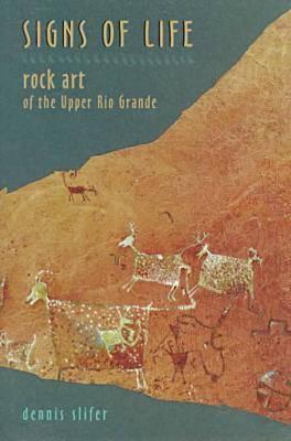 Signs of Life: Rock Art of the Upper Rio Grande (Hardback)