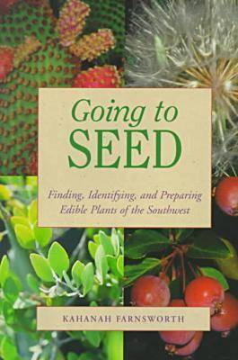 Going to Seed: Edible Plants of the Southwest & How to Prepare Them (Paperback)
