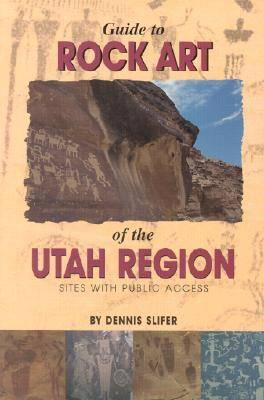Guide to Rock Art of the Utah Region: Sites with Public Access (Hardback)
