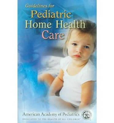 Guidelines for Pediatric Home Health Care (Paperback)