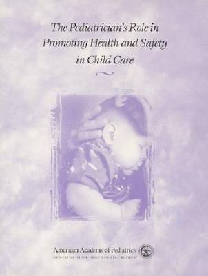 The Pediatrician's Role in Promoting Health and Safety in Child Care (Hardback)