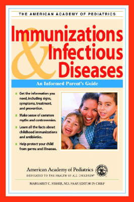 Immunizations and Infectious Diseases: An Informed Parent's Guide (Paperback)