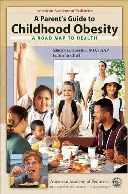 A Parent's Guide to Childhood Obesity: A Road Map To Health (Paperback)