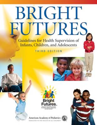 Bright Futures: Guidelines for Health Supervision of Infants, Children, and Adolescents (Paperback)