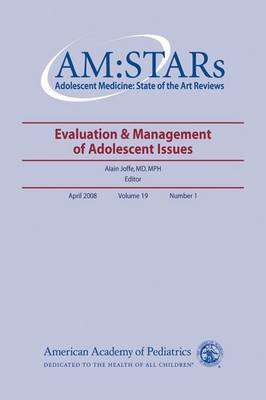 AM:STARs: Evaluation & Management of Adolescent Issues - AM:STARs Adolescent Medicine: State of the Art Reviews (Paperback)