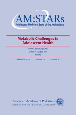 AM:STARs: Metabolic Challenges to Adolescent Health - AM:STARs: Adolescent Medicine: State of the Art Reviews (Paperback)