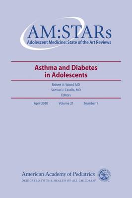AM:STARs: Asthma and Diabetes in Adolescents - AM:STARs: Adolescent Medicine: State of the Art Reviews (Paperback)