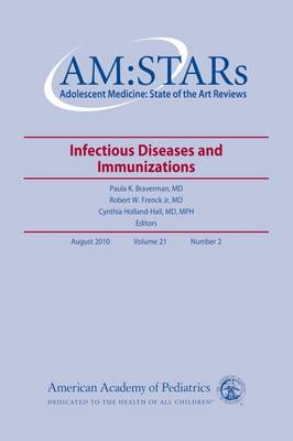 AM:STARs: Infectious Diseases and Immunizations in Adolescents - AM:STARs: Adolescent Medicine: State of the Art Reviews (Paperback)