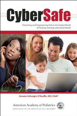 Cybersafe: Protecting and Empowering Kids in the Digital World of Texting, Gaming, and Social Media (Paperback)