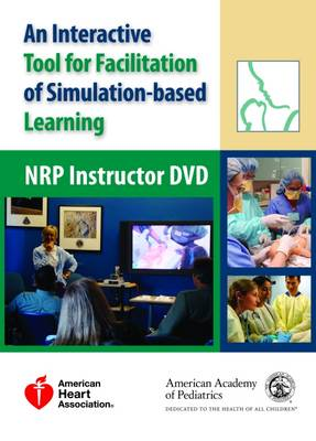 Neonatal Resuscitation Program (NRP) Instructor: An Interactive Tool for Facilitation of Simulation-Based Learning (DVD video)