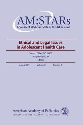 AM:STARs: Ethical and Legal Issues in Adolescent Medicine - AM:STARs: Adolescent Medicine: State of the Art Reviews (Paperback)