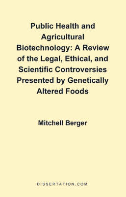 Public Health and Agricultural Biotechnology: A Review of the Legal, Ethical, and Scientific Controversies Presented by Genetically Altered Foods (Paperback)