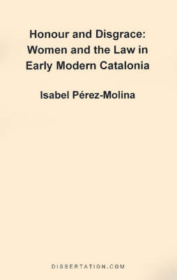 Honour and Disgrace: Women and the Law in Early Modern Catalonia (Paperback)